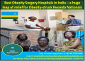 Best Obesity Surgery Hospitals in India – a huge leap of relief for Obesity-struck Rwanda Nationals