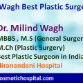 Dr. Milind Wagh Best Plastic Surgeon in India Attracting Patients From Around the World