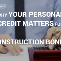 Why Your Personal Credit Matters for Construction Bonds