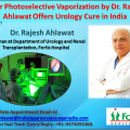 Laser Photoselective Vaporization by Dr. Rajesh Ahlawat Offers Urology Cure in India