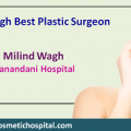 Dr. Milind Wagh Best Plastic Surgeon Provides Personalized Care and Beautiful Results